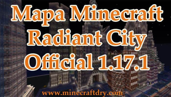 mapa minecraft 1.17 radiant city official